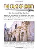 The Cause of Liberty, Raymond Gardner, 1456761811
