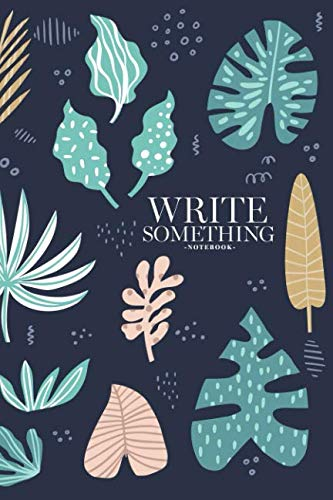 Notebook - Write something: Exotic, tropical leaves hand drawn notebook, Daily Journal, Composition Book Journal, College Ruled Paper, 6 x 9 inches (100sheets) ()