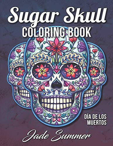 Sugar Skull Coloring Book: A Day of the Dead Coloring Book with Fun Skull Designs, Beautiful Gothic Women, and Easy Patterns for Relaxation -