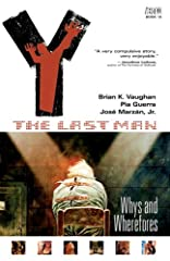WINNER OF THREE EISNER AWARDS       Featured in THE NEW YORK TIMES and on NPR, Y: THE LAST MAN is the gripping saga of Yorick Brown, an unemployed and unmotivated slacker who discovers he is the only male left in the world after a plag...
