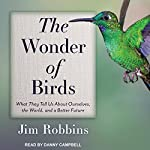 The Wonder of Birds: What They Tell Us About Ourselves, the World, and a Better Future | Jim Robbins