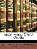 Archimedis Opera Omni, Johan Ludvig Heiberg and Archimedes, 114810643X