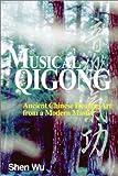 Musical Qigong: Ancient Chinese Healing Art from a Modern Master by Shen Wu (2001-04-01)