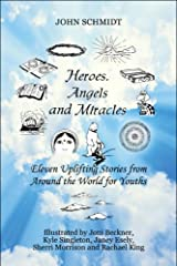 Heroes, Angels and Miracles: Eleven Uplifting Stories from Around the World for Youths Paperback