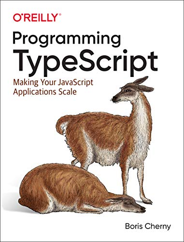 [EBOOK] Programming TypeScript: Making Your JavaScript Applications Scale