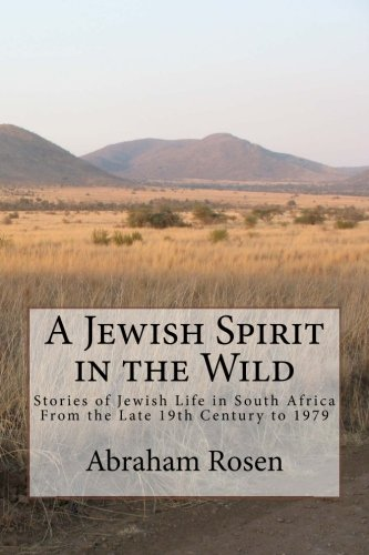 A Jewish Spirit in the Wild: Stories of Jewish life in South Africa from the late 19th century to 1979