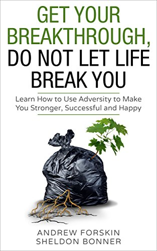 GET YOUR BREAK THROUGH, DO NOT LET LIFE BREAK YOU: Learn How to Use Adversity to Make You Stronger, Successful and Happy (Resilience, Adversity, Self-Help, ... Peace, Reconciliation Motivation, Wisdom,)