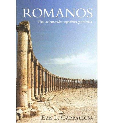 Romanos: Una orientacion expositiva y practica (Gold Medallion-Finalist) (Spanish Edition)