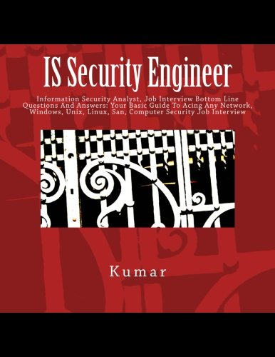 IS Security Engineer: Information Security Analyst, Job Interview Bottom Line Questions And Answers: Your Basic Guide To Acing Any Network, Windows, Unix, Linux, San, Computer Security Job Interview (Computer Networks Basics Interview Questions And Answers)