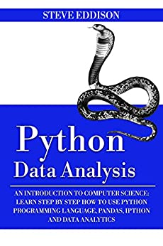 """""""Python Data Analysis: An Introduction to Computer Science: Learn Step By Step How to Use Python Programming Language, Pandas, and How You Can Use Them For Machine Learning"""",作者:[Eddison, Steve]"""