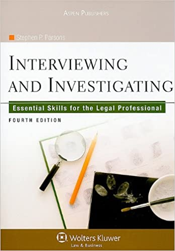 Interviewing and Investigating: Essential Skills for the Legal Professional, Fourth Edition