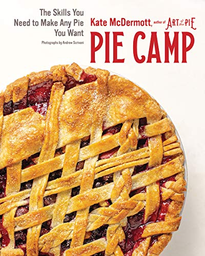 Book Cover: Pie Camp: The Skills You Need to Make Any Pie You Want