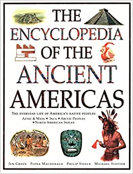 Epub Gratis The Encyclopedia Of The Ancient Americas: The Everyday Life Of America's Native Peoples: Aztec & Maya, Inca, Arctic Peoples, Native American Indian