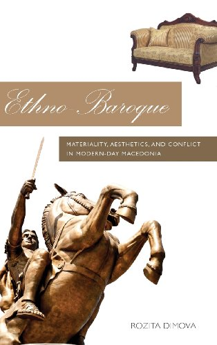 Ethno-Baroque: Materiality, Aesthetics and Conflict in Modern-Day Macedonia