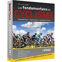 Fondamentaux du cyclisme (Les): Compétition, cyclosport, cyclotourisme