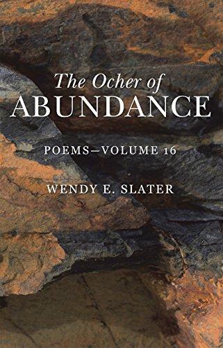Book: The Ocher of Abundance - Poems—Volume 16 by Wendy E. Slater