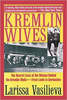 Book Kremlin Wives: The Secret Lives of the Women Behind the Kremlin Walls?From Lenin to Gorbachev by Larissa Vasilieva (2015-09-01)