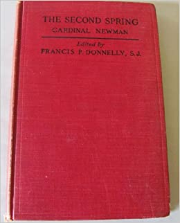 The Second Spring: John Henry Newman, S. J. Francis P ...