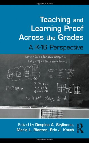 Teaching and Learning Proof Across the Grades: A K-16 Perspective (Studies in Mathematical Thinking and Learning Series)