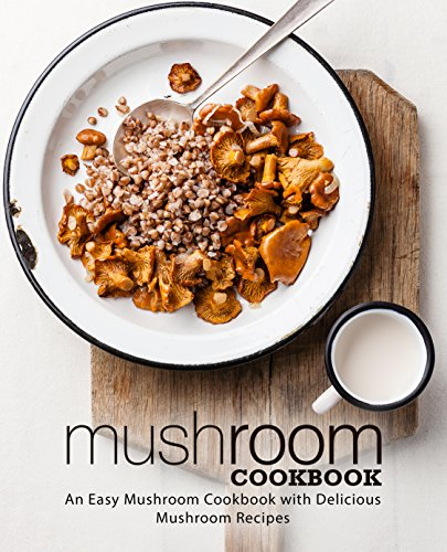 Mushroom Cookbook: An Easy Mushroom Cookbook with Delicious Mushroom Recipes by [Press, BookSumo]