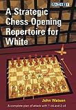 A Strategic Chess Opening Repertoire for White, John Watson, 1906454302