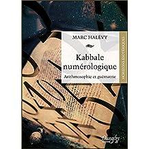 KABBALE NUMÉROLOGIQUE : ARITHMOSOPHIE ET GUÉMATRIE