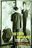 Better Humans? : Understanding the Enhancement Project, Hauskeller, M., 1844655571