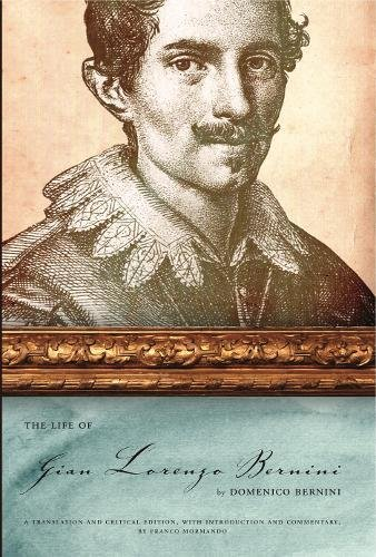 The Life of Gian Lorenzo Bernini: A Translation and Critical Edition, with Introduction and Commentary, by Franco Morman