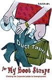 Duct Tape for My Boot Straps, Karla Halbakken, 1441414088