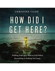 How Did I Get Here?: Finding Your Way Back to God When Everything Is Pulling You Away