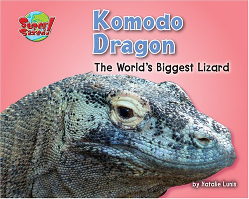 Komodo Dragon: The World's Biggest Lizard (Supersized!) (The Biggest Komodo Dragon In The World)
