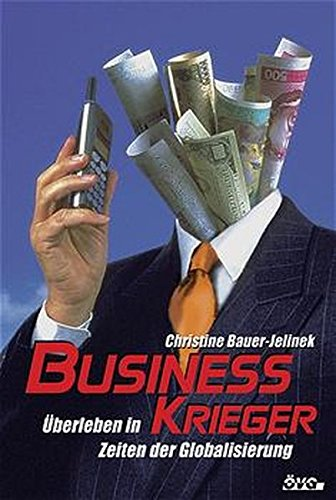 Business Krieger. Überleben in Zeiten der Globarisierung