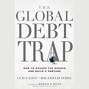 The Global Debt Trap: How to Escape the Danger and Build a Fortune Audiobook