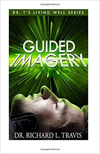 Guided Imagery (Dr Ts Living Well Series Book 10)