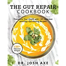 The Gut Repair Cookbook: The Gut Repair Cookbook: 101 Recipes That Will Nourish and Delight Your Gut!