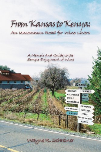 From Kansas to Kenya: An Uncommon Road for Wine Lovers: A Memoir and Guide to the Simple Enjoyment of Wine by Wayne R. Schreiner