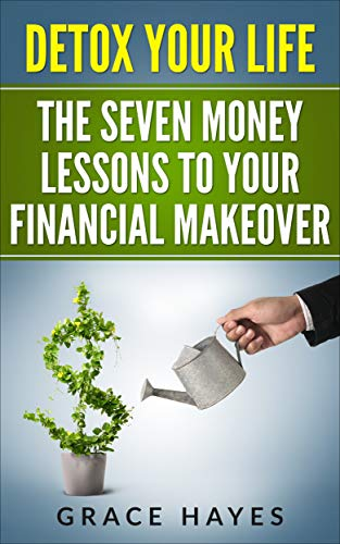 DETOX YOUR LIFE: The Seven Money Lessons to Your Financial Makeover