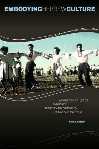 Embodying Hebrew Culture: Aesthetics, Athletics, And Dance In The Jewish Community Of Mandate Palestine