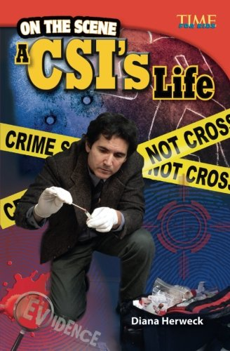 Teacher Created Materials - TIME For Kids Informational Text: On the Scene: A CSI's Life - Grade 4 - Guided Reading Leve