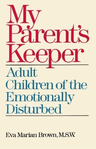 My Parent's Keeper: Adult Children of the Emotionally Ill