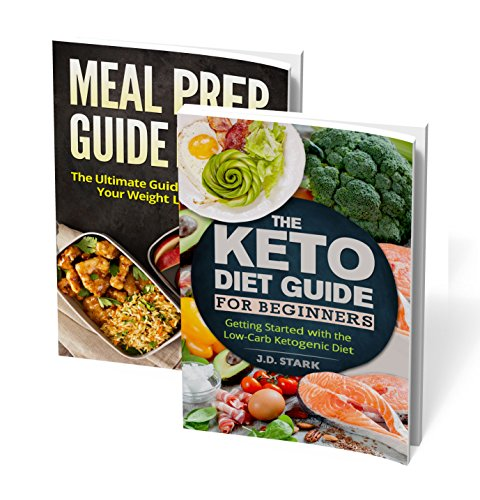Keto Diet for Beginners: Getting Started with the Low-Carb Ketogenic Diet / Meal Prep Basics: Ultimate Guide to Weight Loss Goals: Two Book Weight Loss Bundle by J.D. Stark