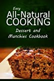 img - for Easy All-Natural Cooking - Dessert and Munchies Cookbook: Easy Healthy Recipes Made With Natural Ingredients by Easy All-Natural Cooking (2014-06-23) book / textbook / text book