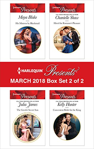 Chantelle King - Harlequin Presents March 2018 - Box Set 2 of 2: His Mistress by Blackmail\The Greek's Secret Son\Hired for Romano's Pleasure\Convenient Bride for the King
