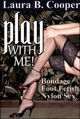 Play With Me Erotica Foot Fetish Bisexual Light Bondage Nylon Play