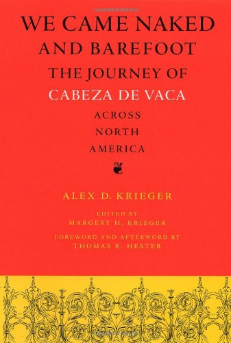 We Came Naked and Barefoot: The Journey of Cabeza de Vaca across North America (Texas Archaeology and Ethnohistory Serie