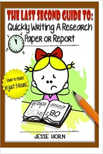 The Last Second Guide To: Quickly Writing A Research Paper Or Report:  Deadline Beating Strategies For Getting A Paper Written At The Last Minute:  Jesse ...