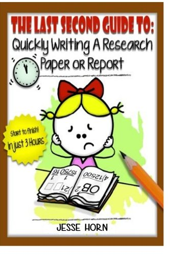 The Last Second Guide to: Quickly Writing a Research Paper or Report: Deadline beating strategies for getting a paper wr