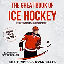 The Great Book of Ice Hockey: Interesting Facts and Sports Stories: Sports Trivia, Book 1 Audiobook by Bill O'Neill, Ryan Black Narrated by Scott Miller