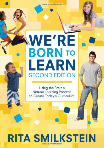 We′re Born to Learn: Using the Brain′s Natural Learning Process to Create Today′s Curriculum