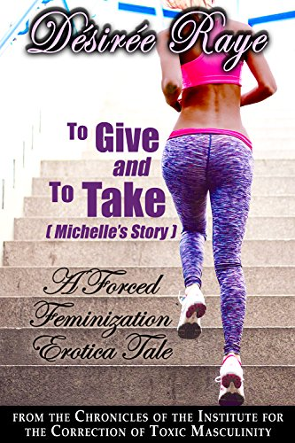 To Give And To Take Michelles Journey A Forced Feminization Erotica Tale The